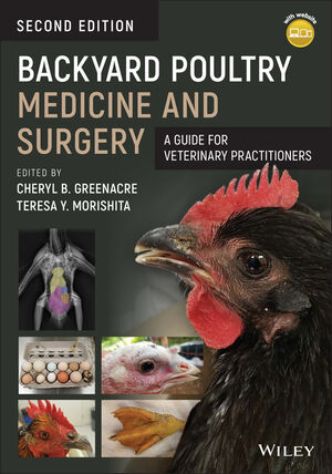 Backyard Poultry Medicine and Surgery: A Guide for Veterinary Practitioners, 2nd Edition