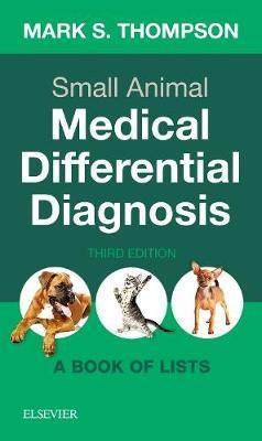 Small Animal Medical Differential Diagnosis, 3rd Edition A Book of Lists