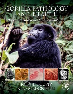 Gorilla Pathology and Health 1st Edition:  With a Catalogue of Preserved Materials